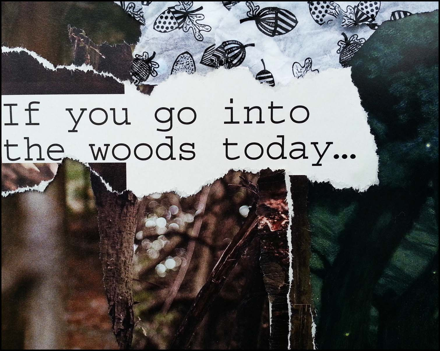 If you go into the woods today...